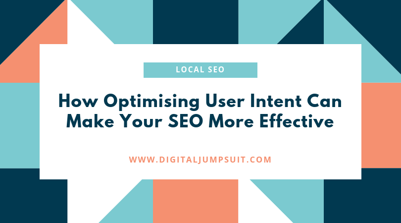 How Optimising User Intent Can Make Your SEO More Effective